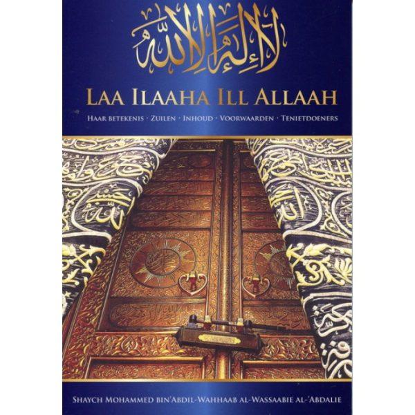 Laa ilaaha ill Allaah Haar betekenis - Zuilen - Inhoud - Voorwaarden - Tenietdoeners
