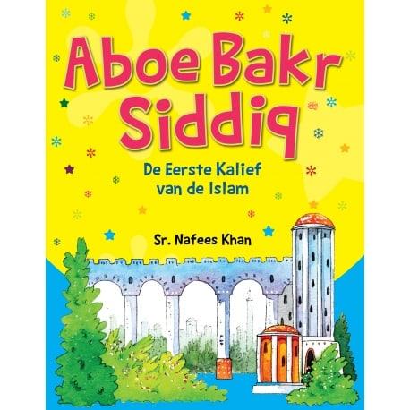 Aboe Bakr Siddiq - De eerste kalief van de Islam